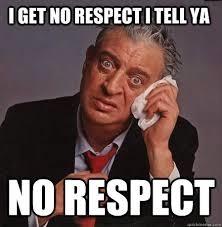 I get no respect!