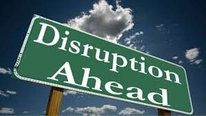 Disruption ahead!