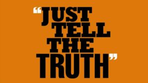Just tell the truth.