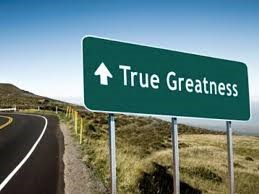 True Greatness lies ahead.