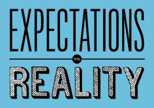 Expectations versus reality.