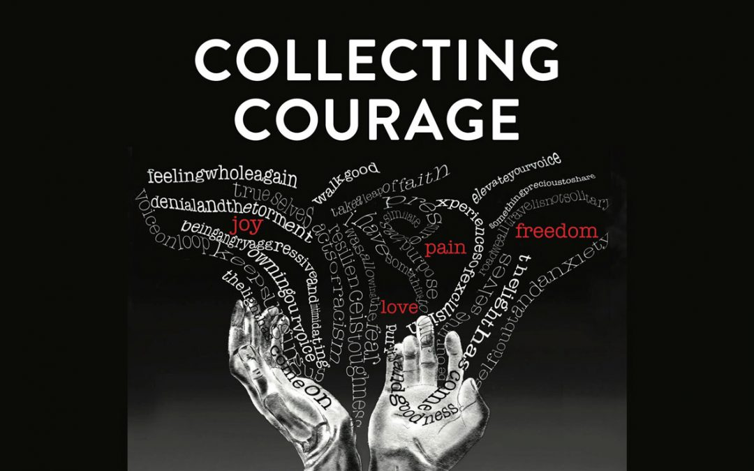Collecting Courage: Joy, Pain, Freedom and Love